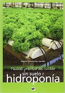 Manual práctico del cultivo sin suelo e hidroponía - Miguel Urrestarazu Gavilán