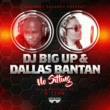 No Sitting by DJ BigUp x Dallas Bantan
