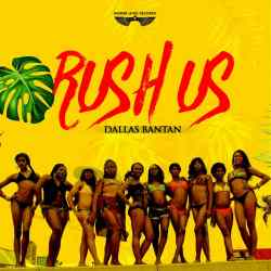 VIDEO: RUSH US BY DALLAS BANTAN