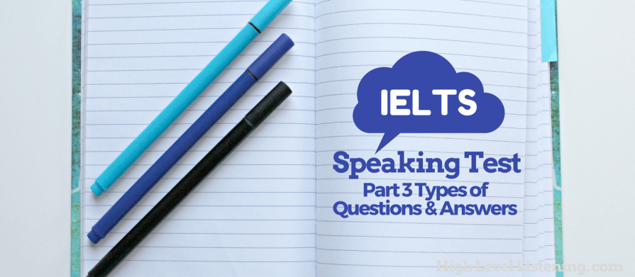 Tips for the IELTS Speaking Test Part 3 Questions and Answers