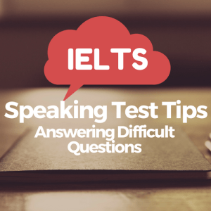 Answering Difficult Questions in the IELTS Speaking Test