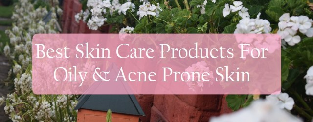 Best Products For Oily & Acne Prone Skin In Summer