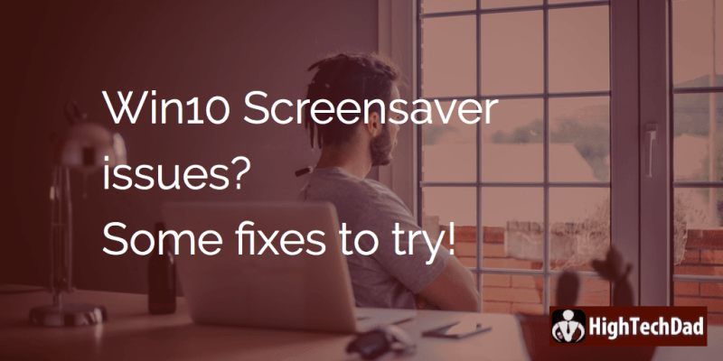 Win10 Screensaver issues? Some fixes to try!