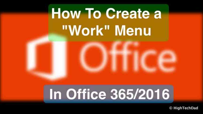 "HTD How To Create ""Work"" Menu in Office 2016/Office 365 - title"