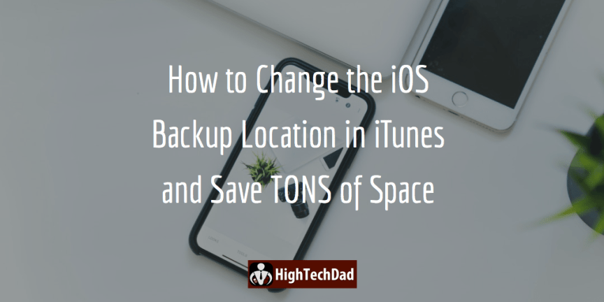 HighTechDad Change iOS Backup Location in iTunes - featured image