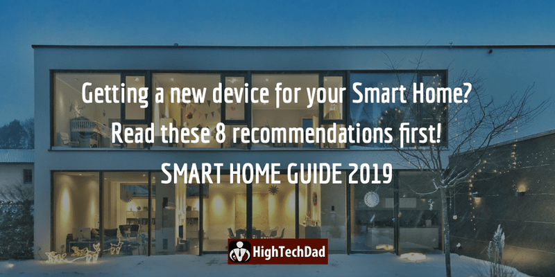 HighTechDad's Smart Home Guide 2019 - getting a new device for your smart home? Read these 8 recommendations first!