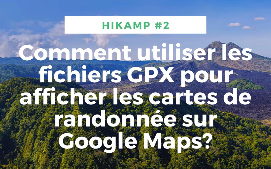 Comment utiliser les fichiers GPX pour afficher les cartes de randonnée sur Google Maps?