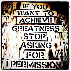 If you want to achieve greatness stop asking f...