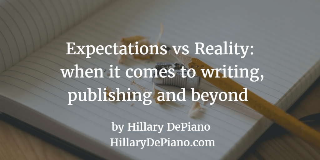 Expectations vs Reality when it comes to writing, publishing and beyond