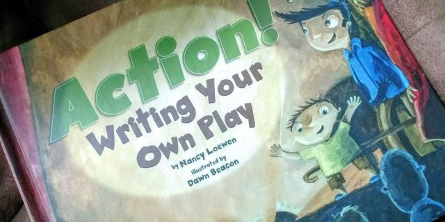 A Playwriting Parent Reviews: Action! Writing Your Own Play by Nancy Loewen