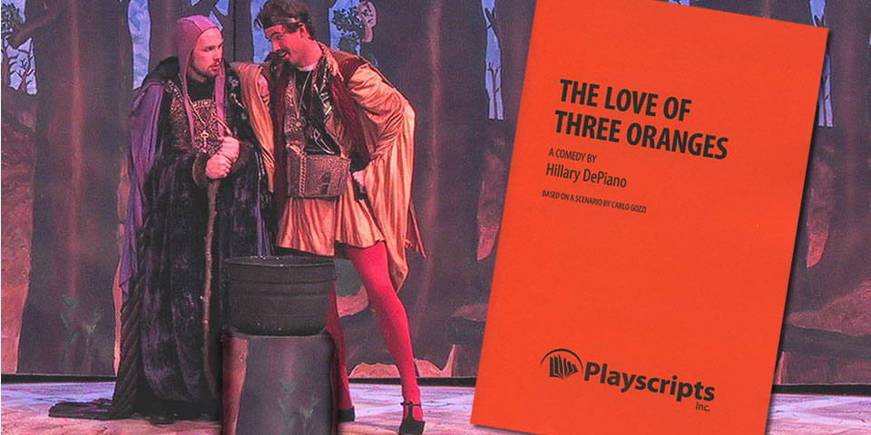 The Love of Three Oranges by Hillary DePiano, based on a commedia dell'arte scenario by Carlo Gozzi