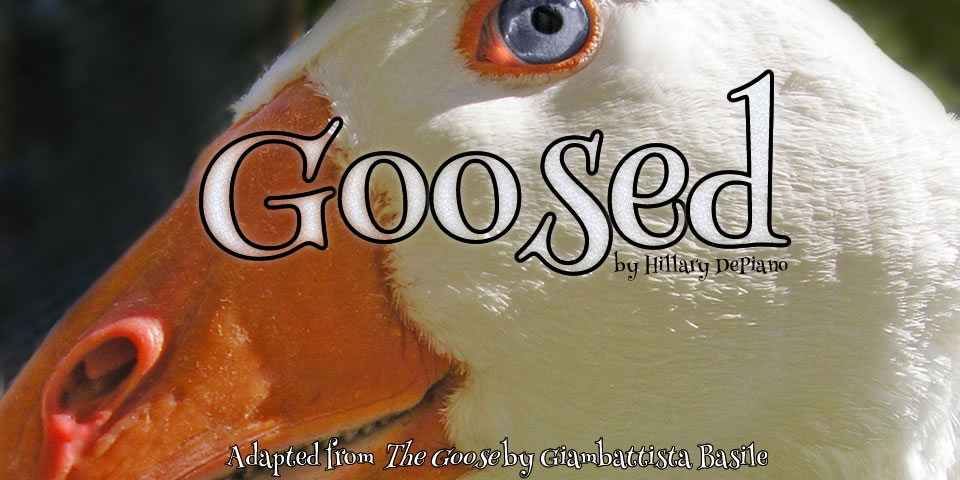 Goosed! by Hillary DePiano, adapted from the fairy tale, The Goose, by Giambattista Basile (The Tale of Tales)
