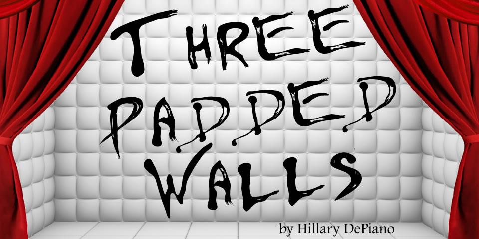 Three Padded Walls, a 10 minute meta suspense play by Hillary DePiano