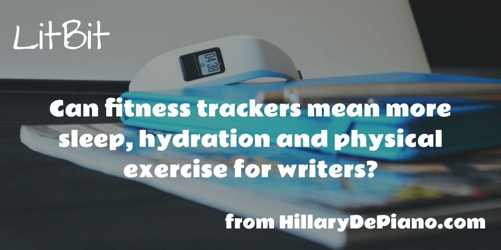 LitBit: Can fitness trackers mean more sleep, hydration and physical exercise for writers?