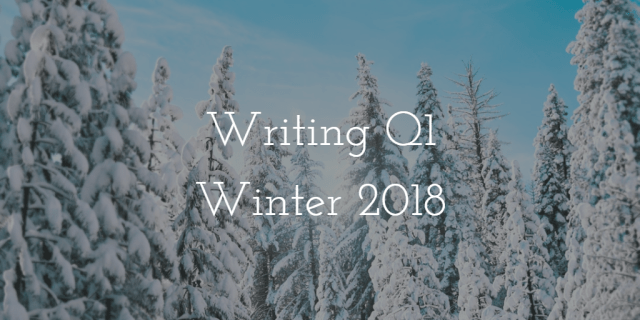 Q1 2018: Winter Writing Wrap-up