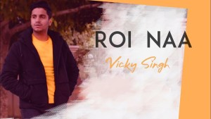 Roi Na Jo Yaad Meri Aayi (Vicky Singh) Lyrics