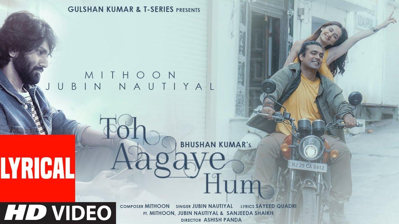 Toh Aagaye Hum (Jubin Nautiyal) Lyrics