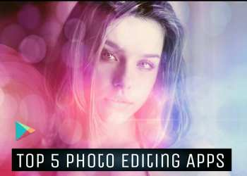 Top 5 Photo Editing Apps on Google PlayStore