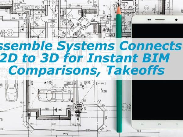 Procore Groundbreak 2017: Assemble Systems Connects 2D to 3D for Instant BIM Comparisons, Takeoffs