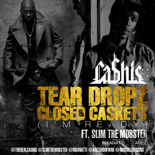 """Ca$his ft  Slim the Mobster – """"Tear Drops & Closed Caskets"""""""