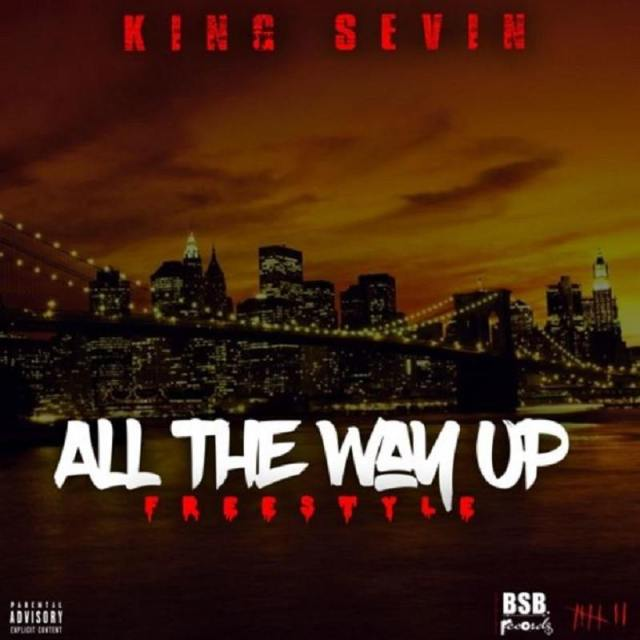 All The Way Up King Sevin