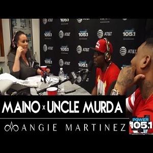 Maino Uncle Murda Angie Martinez