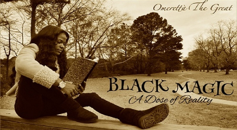 """Mixtape Download: Omerettà The Great – """"Black Magic: A Dose of Reality"""""""
