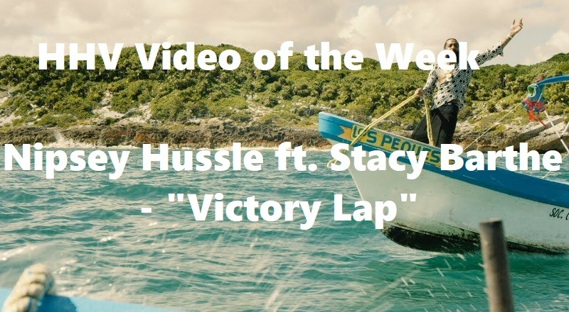 HHV Video of the Week: Nipsey Hussle ft  Stacy Barthe