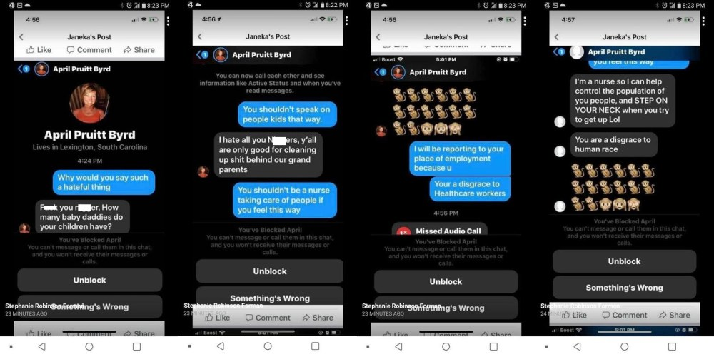 """April Pruitt Byrd is the lead nurse, in Lexington, South Carolina. On Facebook Messenger, she really let it be known what she thinks about black people. Using several monkey emojis, along with saying she has no use for """"n*ggers,"""" their only use is caring after white people's grandparents, and that she is a nurse to control the population, and step on their necks if they try to get up."""