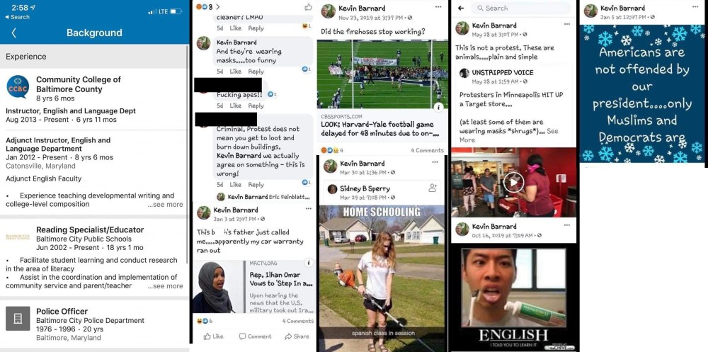 """Kevin Barnard, an educator in both the Baltimore County community college, and the Baltimore County School System, apparently has a disdain for anyone who has opinions different from his own. All over his Facebook, he has choice words for protesters, calling them animals, an ongoing trend. He also disrespected Congresswoman Illhan Omar, referring to her as a """"b*tch."""" He also had choice words for Hispanics, Muslims, and Democrats."""