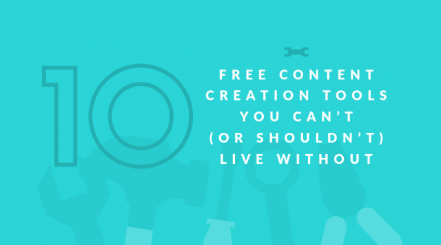 10 FREE CONTENT CREATION TOOLS YOU CAN'T (OR SHOULDN'T) LIVE WITHOUT