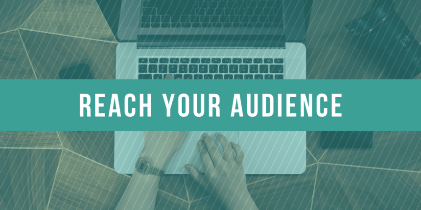 banner that says reach your audience overlaid on a picture of someone at laptopn
