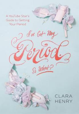 cover of i've got my period so what - has flowers pills and feminie products on front