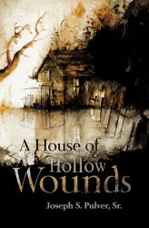 A House of Hollow Wounds by Joseph S. Pulver, Sr.