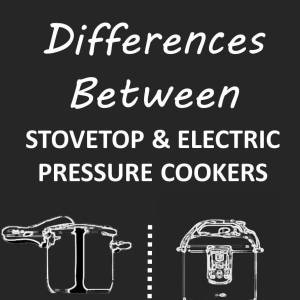 The difference between stove top and electric pressure cookers