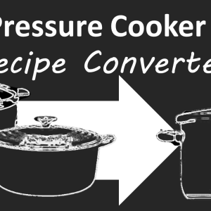 The Pressure Cooker Recipe Converter!