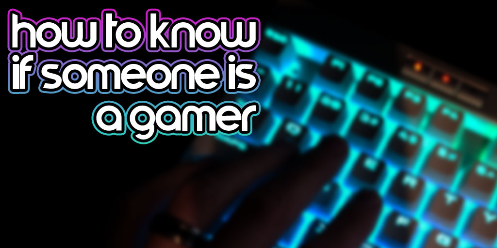 How To Know If Someone Is A Gamer