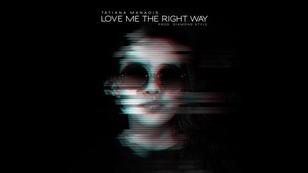Tatiana Manaois – Love Me The Right Way (Audio)