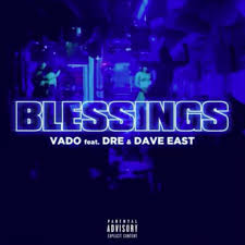 Vado – Blessings ft Dave East & Dre