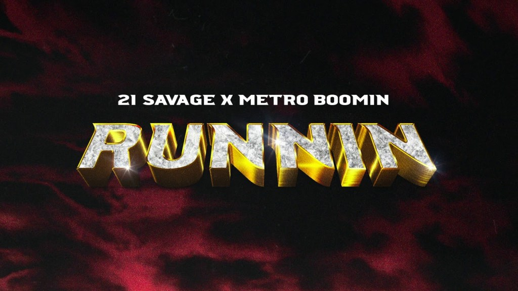 21 Savage – Runnin Ft Metro Boomin