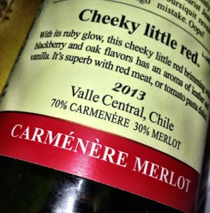 Carmenere with a splash of Merlot—just to mix it up a little...