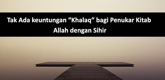 """Tak Ada keuntungan """"Khalaq"""" bagi Penukar Kitab Allah dengan Sihir"""