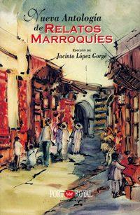 """""""Nueva antología de relatos marroquíes"""" Jacinto López Gorgé Ediciones Port-Royal, Granada, España, 1999 Constituyen este libro una antología de treinta cuentos, que corresponden a los treinta narradores en él seleccionados: veintitrés españoles y siete marroquíes (que escriben directamente en castellano)."""