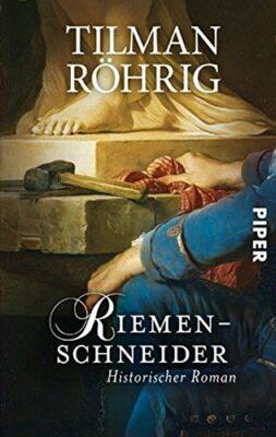 Tilman Röhrig: Riemenschneider: Historischer Roman