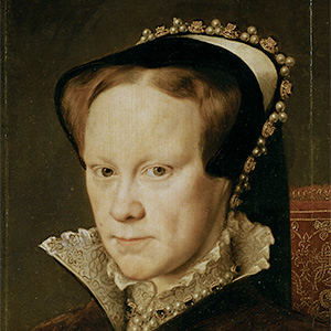 Mary Tudor, who after her death became known as Bloody Mary