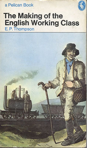 The Making Of The English Working Class by E.P. Thompson Published with Revisions in Pelican Books 1968 Reprinted 1970 The cover shows a collier from Costumes of Yorkshire, 1814 by G. Walker (British Museum, photo John Freeman)