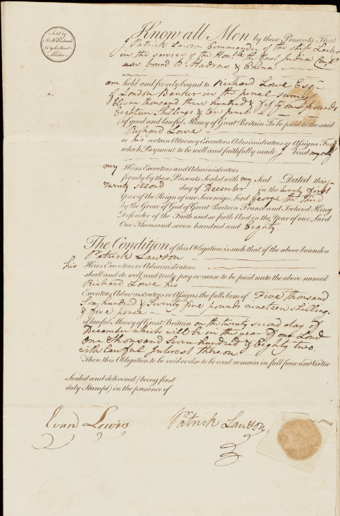 Bond between Patrick Laws, Commander of the ship Locko in the service of thr East India Company, bound to Madras and China, and Richard Lowe, a banker of Covent Garden, Middlesex, 22nd December 1780, University of Nottingham, Papers of the Drury-Lowe family, Dr E 31/4