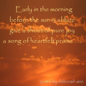 Quote of the Day ~ by deborah ann ~ Praise