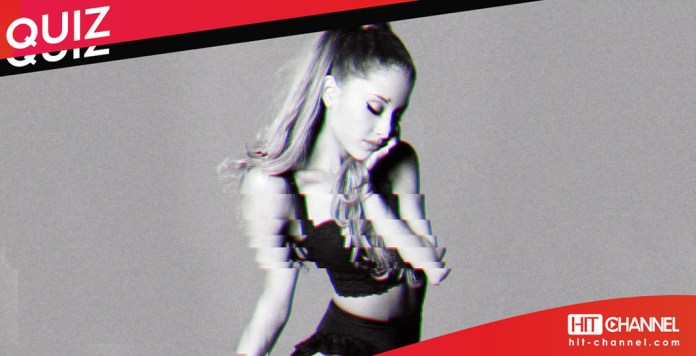 Ariana Grande - quiz - Hit Channel