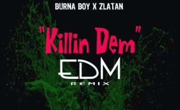 "Burna Boy x Zlatan – ""Killin Dem"" (EDM Remix)"